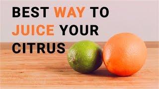 Best Way To Juice Your Citrus Fruit