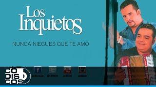 Nunca Niegues Que Te Amo, Los Inquietos Del Vallenato (30 Mejores)- Audio