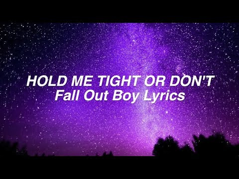 HOLD ME TIGHT OR DON'T || Fall Out Boy Lyrics