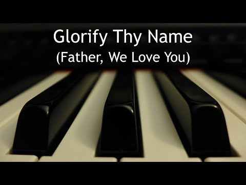 Glorify Thy Name - piano instrumental song with lyrics