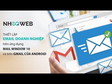 BÀI 24: Thiết lập email doanh nghiệp trên ứng dụng Mail window 10 và trên Gmail của Android.