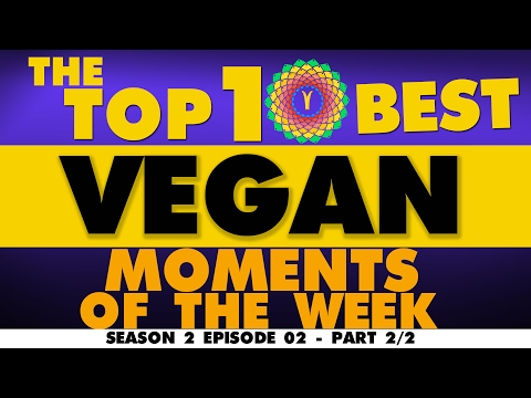 THE TOP 10 BEST VEGAN YOUTUBE MOMENTS OF THE WEEK ~ Season 02 Episode 02 2/2
