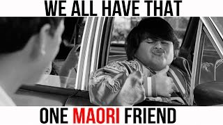 We All Have That One Maori Friend