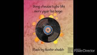 Ehsaas tujhe bhi mere pyar ka hoga song audio