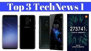 Top 3 TechNews 1 | Samsung Galaxy S9 & S9+,Sony Xperia XZ2 & XZ2 Compact,Mi MIX 2S Snapdragon 845..