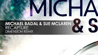 Michael Badal & Sue McLaren  - Recapture (Dimension Remix)