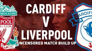 Cardiff v Liverpool | Uncensored Match Build Up