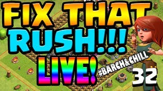 LIVE FIX THAT RUSH!! #Barch&Chill ep32 | Clash of Clans Farming