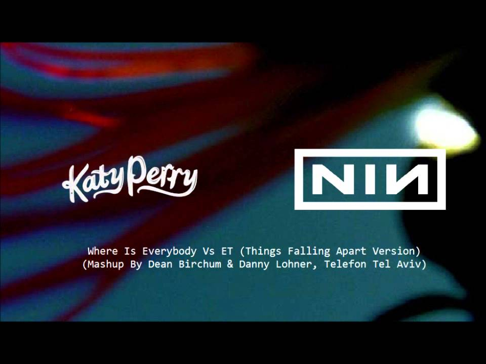 Katy Perry Vs Nine Inch Nails - Where Is Everybody Vs ET (Thing ...
