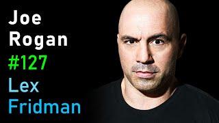 Joe Rogan: Conversations, Ideas, Love, Freedom & the Joe Rogan Experience | Lex Fridman Podcast #127