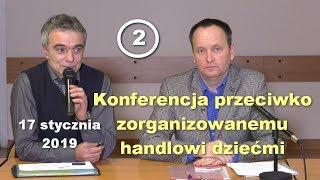 Konferencja przeciwko zorganizowanemu handlowi dziećmi, 17.01.2019, część 2 – Paweł Bednarz