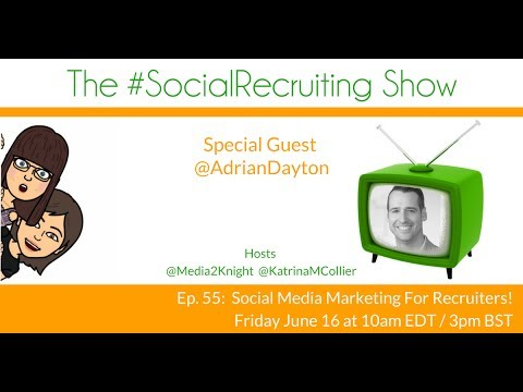 The #SocialRecruiting Show Ep. 55 Social Media Marketing For Recruiters! c/ @AdrianDayton