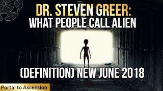 Dr. Steven Greer: What People Call Alien (Definition) New June 2018