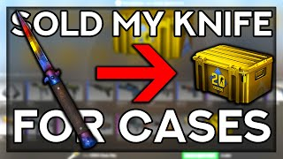 I SOLD MY KNIFE FOR CASES AND THIS IS WHAT HAPPENED! (Ft. Anomaly)