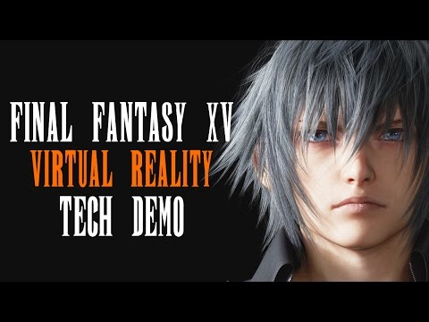 Final Fantasy XV Virtual Reality Tech Demo PS VR