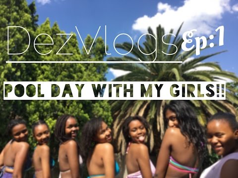 DezVlogs:ep1| POOL PARTY WITH MY GIRLS!