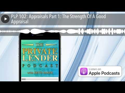 PLP 102: Appraisals Part 1: The Strength Of A Good Appraisal