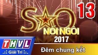 THVL | Sao nối ngôi 2017 - Tập 13: Đêm chung kết