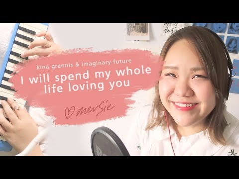 I Will Spend My Whole Life Loving You - Kina Grannis & Imaginary Future (mersie cover)