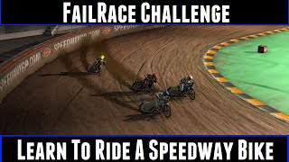 FailRace Challenge Learn To Ride A Speedway Bike (FIM Speedway Grand Prix 15)