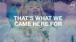 That's What We Came Here For - Hillsong Worship