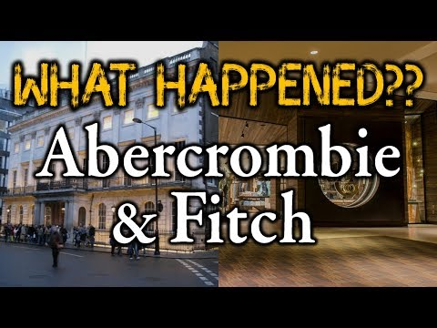 What Happened To Abercrombie & Fitch? | The Falls And Rise...