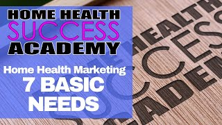 Home Health Marketing Tips: 7 Basic needs in Marketing