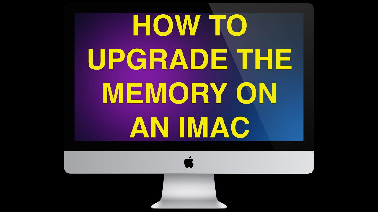 TO UPGRADE MEMORY/RAM ON AN APPLE IMAC 21.5 inch or 27 inch(Late