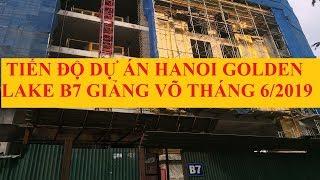 Tiến độ dự án Hà Nội Golden Lake B7 Giảng Võ | Mua bán Ký gửi căn hộ 0988727833