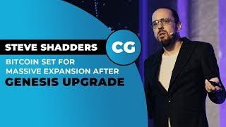 Steve Shadders: What the Genesis Upgrade means for Bitcoin