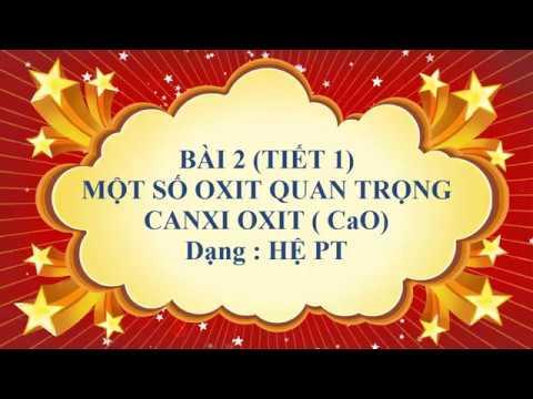 Hóa học lớp 9 – Bài 2 – Một số oxit quan trọng – Canxi oxit ( Tiết 1 )