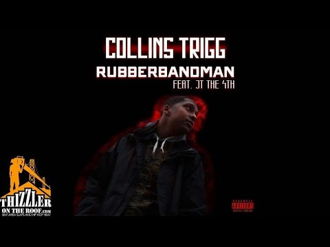 Collins Trigg Ft. JT The 4th - Rubberband Man [Thizzler.com]