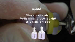 Polishing video script - Glass ceramic 3 units bridge