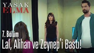 Lal, Alihan'ı Zeynep ile bastı - Yasak Elma 7. Bölüm