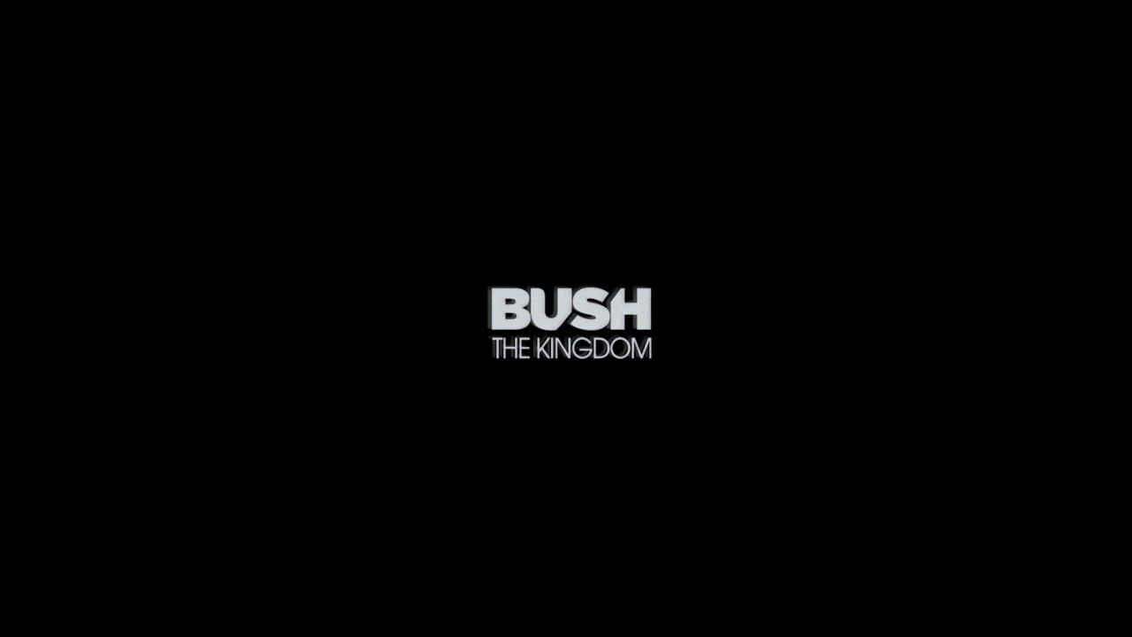 BUSH - THE KINGDOM OUT NOW