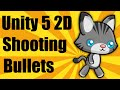 Unity 5 2d - Shooting Bullets - Mobile P