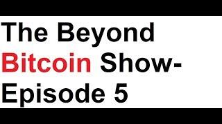 The Beyond Bitcoin Show- Episode 5