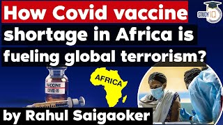 Covid Vaccine Shortage in Africa and threat of Global Terrorism - Geopolitics Current Affairs UPSC