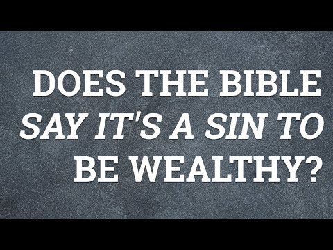 Does the Bible Say It's a Sin to Be Wealthy?