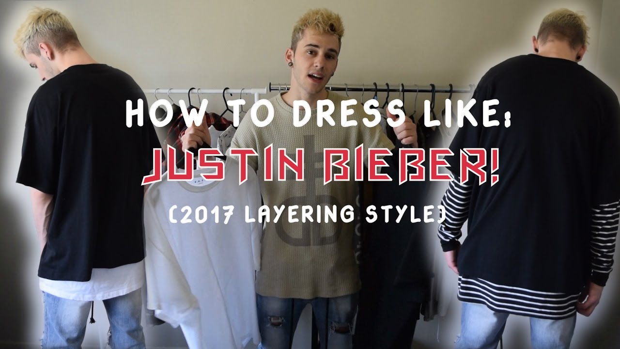 6debb9db4d89 HOW TO DRESS LIKE JUSTIN BIEBER! (2017 Layering Style/Look) - YouTube