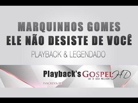 Ele Nao Desiste De Voce Marquinhos Gomes Playback E Legendado