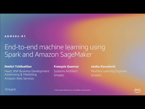 AWS re:Invent 2019: End-to-end machine learning using Spark and Amazon SageMaker (ADM302-R1)