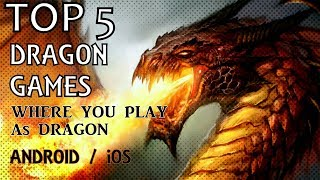 TOP 5 Dragon Games Where You Play As Dragon | Android/iOS | Free