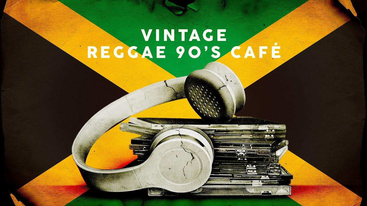 Vintage Reggae 90 S Cafe Playlist 2021 Youtube
