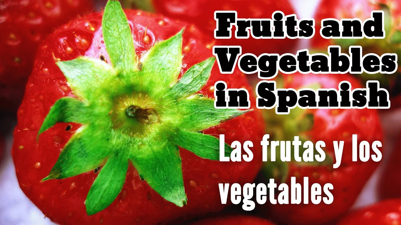 Fruits And Vegetables In Spanish Phrases Amp Tips