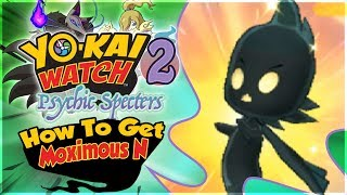 How To Get Moximous N in Yo-kai Watch 2 Psychic Specters! [Nintendo 3DS]