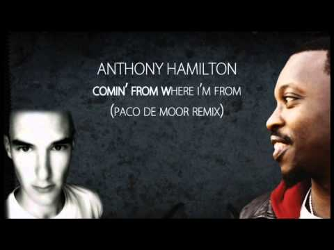 Anthony Hamilton - Comin' From Where I'm From (Paco De Moor Remix) mp3