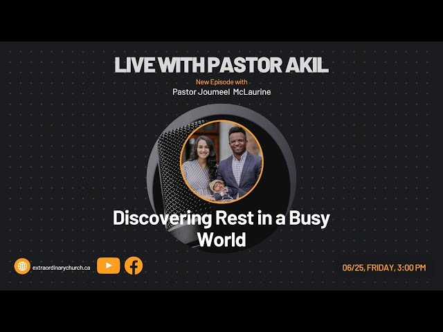 Live w/Pastor Akil: Discovering Rest In A Busy World w/Pastor Joumeel McLaurine