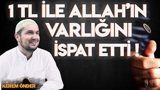 1 TL ile Allah'ın varlığını isbat etti! / Kerem Önder
