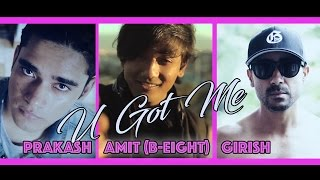 Prakash | Amit (B-8EIGHT) | Girish - U Got Me (New Nepali R&B)
